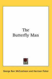 The Butterfly Man by George , Barr McCutcheon image