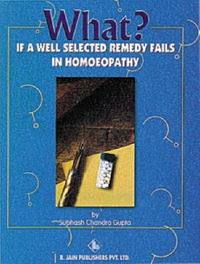 What If a Well Selected Remedy Fails in Homoeopathy by S.C. Gupta image