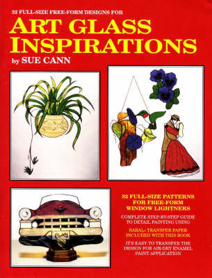 Art Glass Inspirations: Patterns for Free-form Stained Glass Projects by Sue Cann