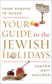 Your Guide to the Jewish Holidays by Cantor Matt Axelrod