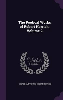 The Poetical Works of Robert Herrick, Volume 2 by George Saintsbury image