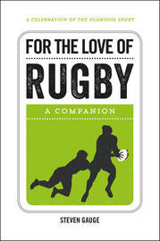 For the Love of Rugby by Steven Gauge