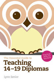 The Essential Guide to Teaching 14-19 Diplomas: Practical Skills for Teachers by Lynn Senior image