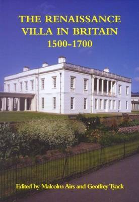 The Renaissance Villa in Britain 1500-1700 by Malcolm Airs