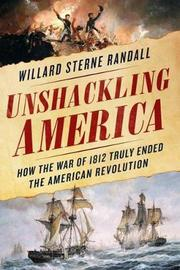 Unshackling America by Willard Sterne Randall