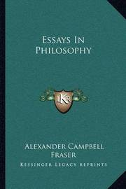 Essays in Philosophy by Alexander Campbell Fraser