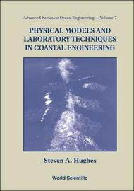 Physical Models And Laboratory Techniques In Coastal Engineering by Steven A Hughes