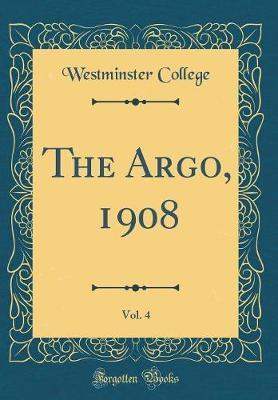 The Argo, 1908, Vol. 4 (Classic Reprint) by Westminster College