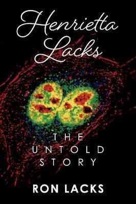 Henrietta Lacks The Untold Story by Ron Lacks