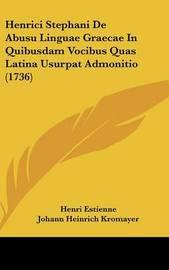 Henrici Stephani de Abusu Linguae Graecae in Quibusdam Vocibus Quas Latina Usurpat Admonitio (1736) by Henri Estienne