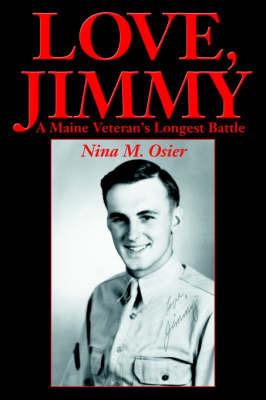 Love, Jimmy: A Maine Veteran's Longest Battle by Nina M. Osier