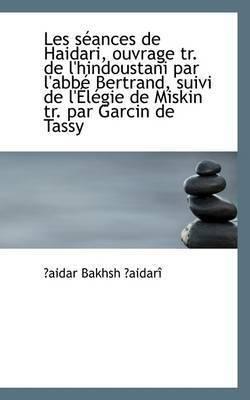 Les Seances De Haidari, Ouvrage Tr. De L'hindoustani Par L'abbe Bertrand, Suivi De L'Aelegie De Miski by aidar Bakhsh aidari