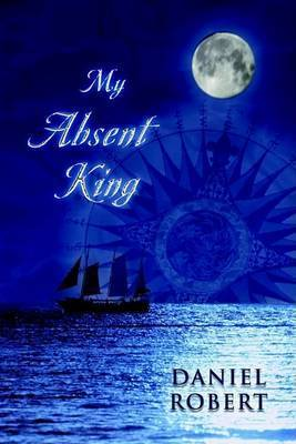 My Absent King by Daniel Robert