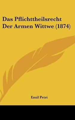Das Pflichttheilsrecht Der Armen Wittwe (1874) by Emil Petri