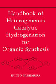 Handbook of Heterogeneous Catalytic Hydrogenation for Organic Synthesis by Shigeo Nishimura