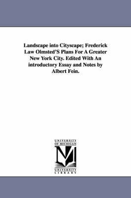 Landscape Into Cityscape; Frederick Law Olmsted's Plans for a Greater New York City. Edited with an Introductory Essay and Notes by Albert Fein. by Frederick Law Olmsted, JR image