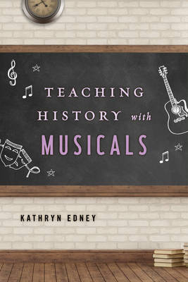 Teaching History with Musicals by Kathryn Edney