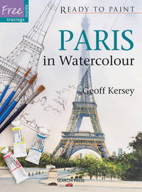 Ready to Paint: Paris in Watercolour by Geoff Kersey