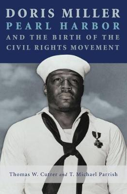 Doris Miller, Pearl Harbor, and the Birth of the Civil Rights Movement by Tom Cutrer