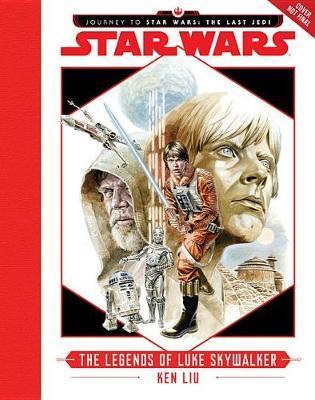 Journey to Star Wars: The Last Jedi: The Legends of Luke Skywalker by Ken Liu image