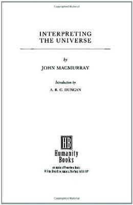 Interpreting The Universe by John Macmurray