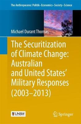 The Securitization of Climate Change: Australian and United States' Military Responses (2003 - 2013) by Michael Durant Thomas image