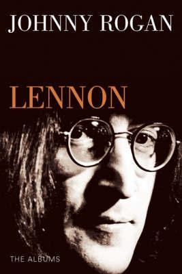 John Lennon: The Albums by Johnny Rogan image