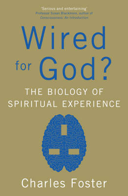 Wired for God?: The Biology of Spiritual Experience by Charles Foster