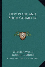 New Plane and Solid Geometry by Webster Wells