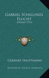 Gabriel Schillings Flucht: Drama (1912) by Gerhart Hauptmann