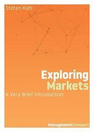 Exploring Markets by Stefan Kuhl