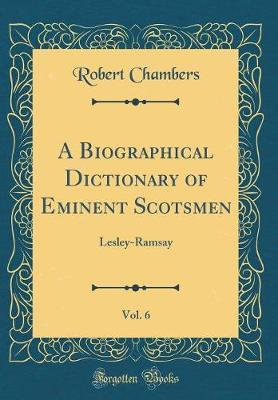 A Biographical Dictionary of Eminent Scotsmen, Vol. 6 by Robert Chambers