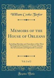 Memoirs of the House of Orleans, Vol. 2 of 2 by William Cooke Taylor
