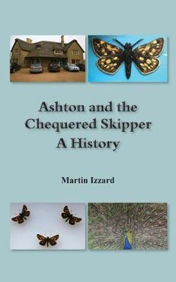 Ashton and the Chequered Skipper A History by Martin Izzard