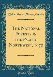 The National Forests in the Pacific Northwest, 1970 (Classic Reprint) by United States Forest Service