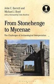 From Stonehenge to Mycenae by John Barrett