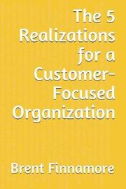 The 5 Realizations for a Customer-Focused Organization by Brent Finnamore