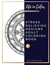 STRESS RELIEVING DESIGNS ADULT COLORING BOOK (Book 1) by Millie Duncan