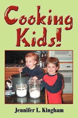 Cooking Kids! by Jennifer L. Kingham