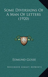 Some Diversions of a Man of Letters (1920) by Edmund Gosse