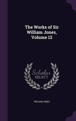 The Works of Sir William Jones, Volume 12 by William Jones image