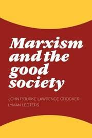 Marxism and the Good Society by John P. Burke