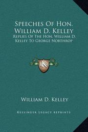 Speeches of Hon. William D. Kelley: Replies of the Hon. William D. Kelley to George Northrop by William D. Kelley