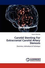 Carotid Stenting for Extracranial Carotid Artery Stenosis by Hazem Mashaly