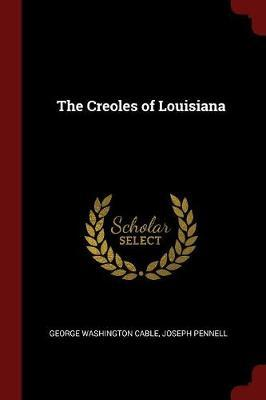 The Creoles of Louisiana by George Washington Cable