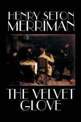 The Velvet Glove by Henry Seton Merriman