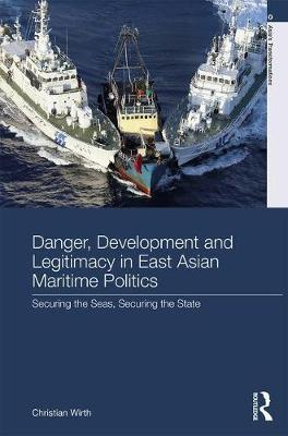 Danger, Development and Legitimacy in East Asian Maritime Politics by Christian Wirth image