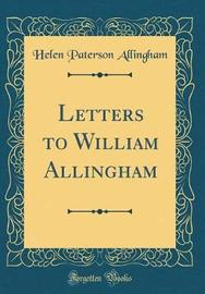 Letters to William Allingham (Classic Reprint) by Helen Paterson Allingham image