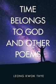 Time Belongs to God and Other Poems by Leong Kwok Thye image