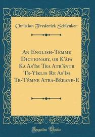 An English-Temme Dictionary, or K'�fa Ka As'�m Tra Atr'�ntr Trḁ-Y�ṅklis̆ Re̲ As'�m Trḁ-T�mne̲ Atra-B�kane-E (Classic Reprint) by Christian Frederick Schlenker image